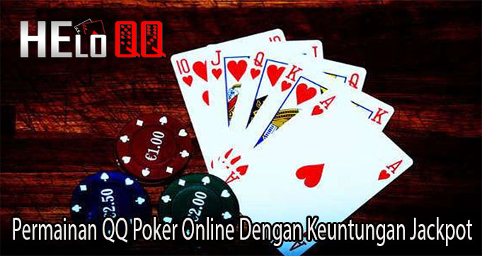Permainan QQ Poker Online Dengan Keuntungan Jackpot