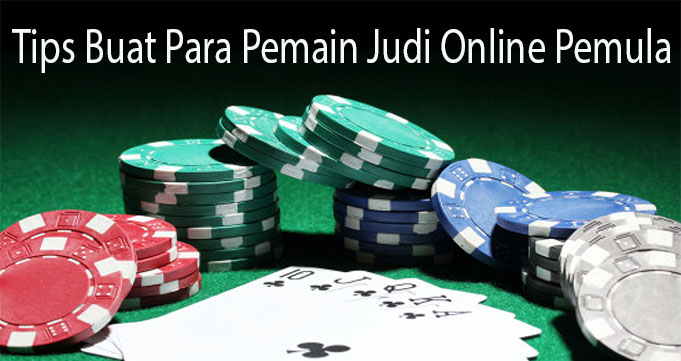 Tips Buat Para Pemain Judi Online Pemula